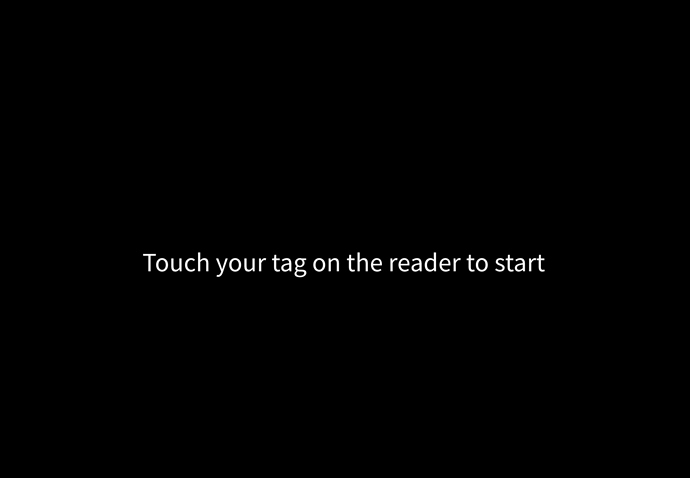 Screen saying: Touch your tag on the reader to start
